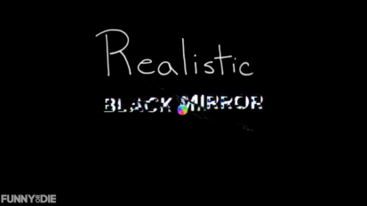 Realistic Black Mirror